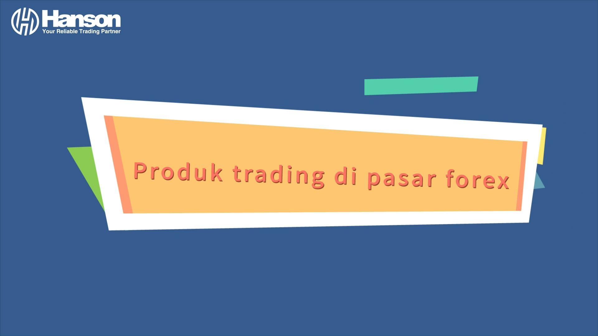 3/7 Produk trading di pasar forex